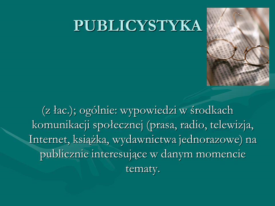 PUBLICYSTYKA (z łac.); ogólnie: wypowiedzi w środkach komunikacji społecznej (prasa, radio, telewizja, Internet, książka, wydawnictwa jednorazowe) na