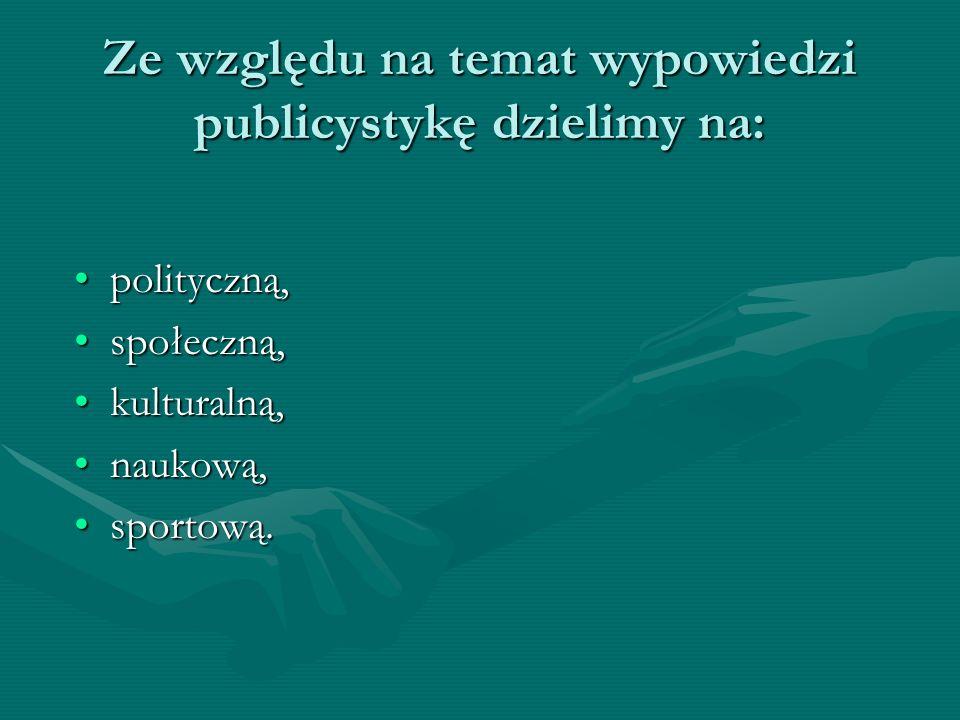 Ze względu na temat wypowiedzi publicystykę dzielimy na: polityczną,polityczną, społeczną,społeczną, kulturalną,kulturalną, naukową,naukową, sportową.