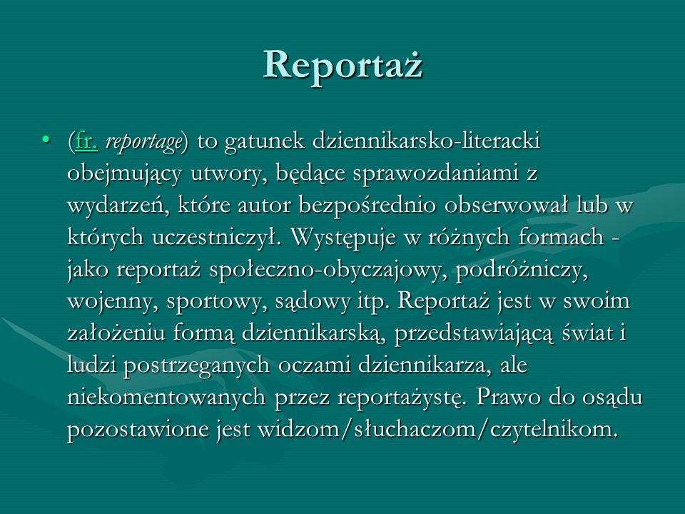 Reportaż (fr. reportage) to gatunek dziennikarsko-literacki obejmujący utwory, będące sprawozdaniami z wydarzeń, które autor bezpośrednio obserwował l