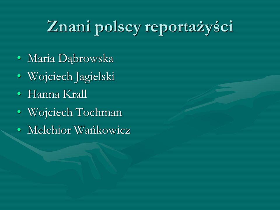 Znani polscy reportażyści Maria DąbrowskaMaria Dąbrowska Wojciech JagielskiWojciech Jagielski Hanna KrallHanna Krall Wojciech TochmanWojciech Tochman