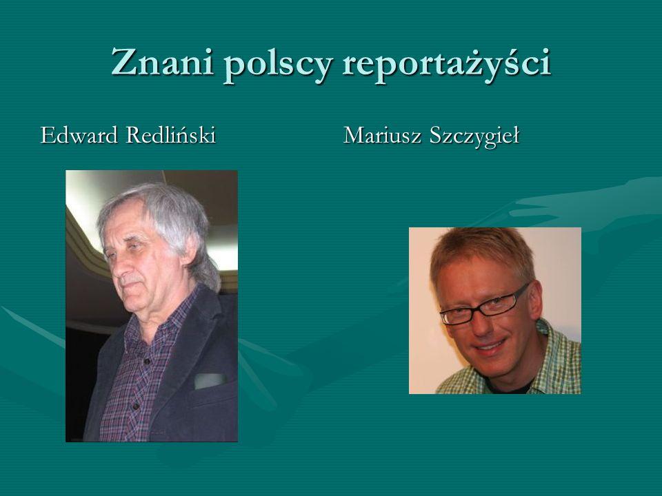 Znani polscy reportażyści Edward Redliński Mariusz Szczygieł
