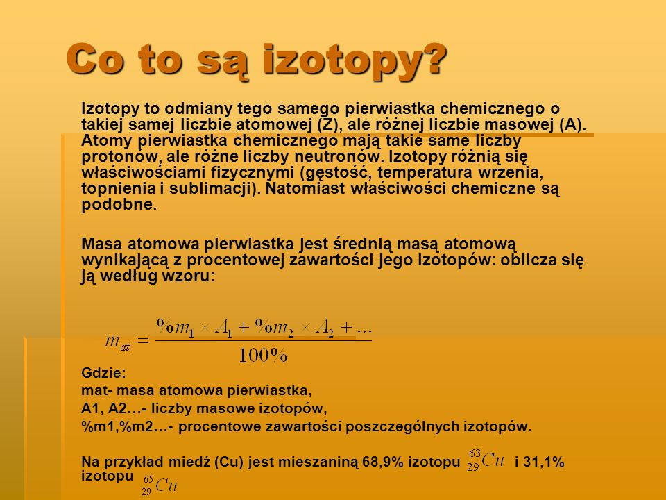 Co to są izotopy? Izotopy to odmiany tego samego pierwiastka chemicznego o takiej samej liczbie atomowej (Z), ale różnej liczbie masowej (A). Atomy pi