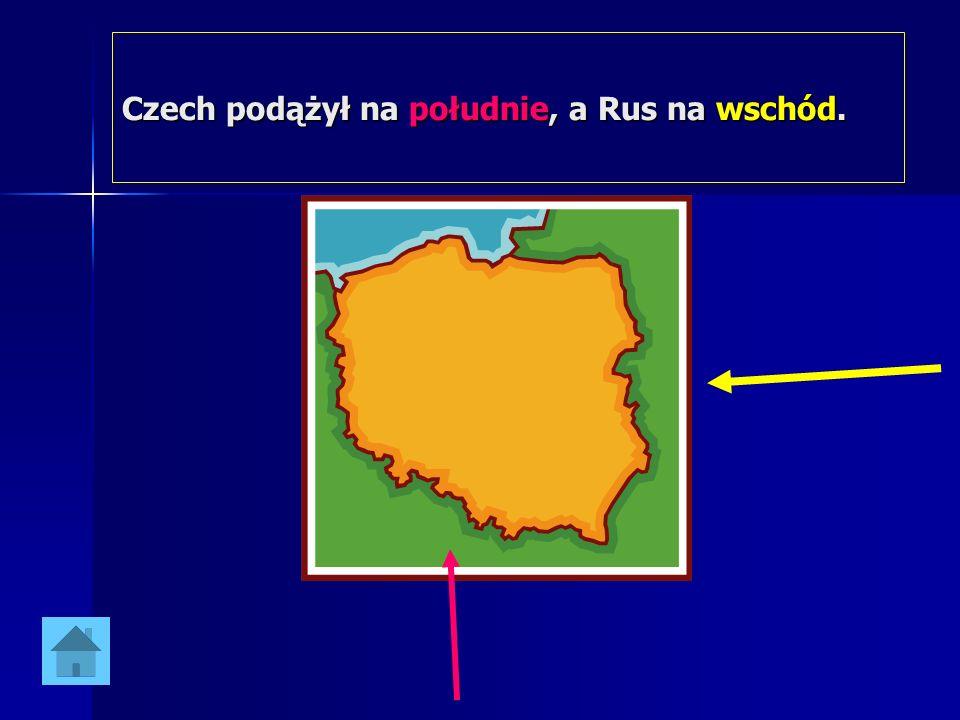 Czech podążył na południe, a Rus na wschód.