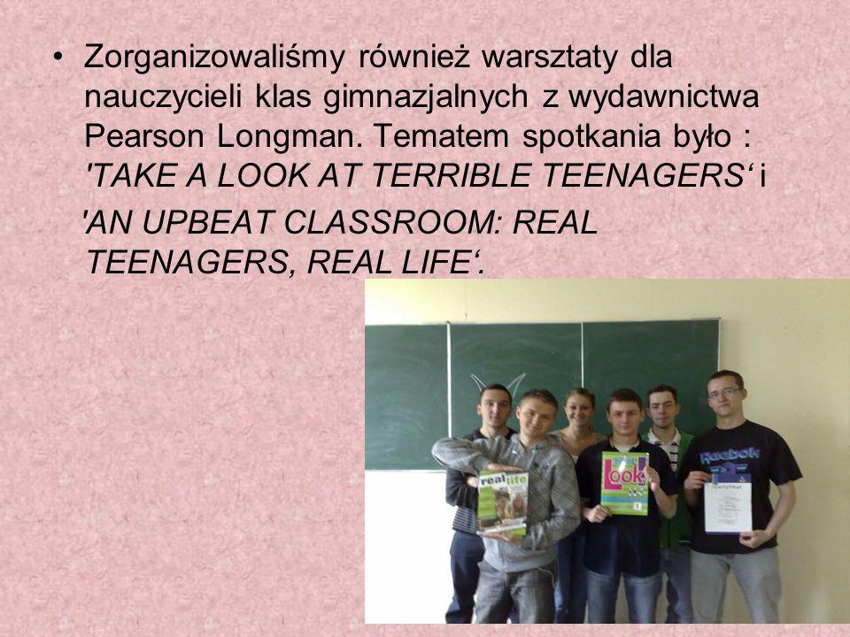 Zorganizowaliśmy również warsztaty dla nauczycieli klas gimnazjalnych z wydawnictwa Pearson Longman. Tematem spotkania było : 'TAKE A LOOK AT TERRIBLE