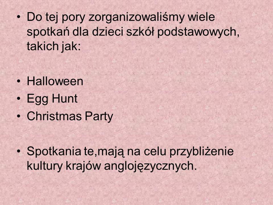 Do tej pory zorganizowaliśmy wiele spotkań dla dzieci szkół podstawowych, takich jak: Halloween Egg Hunt Christmas Party Spotkania te,mają na celu prz