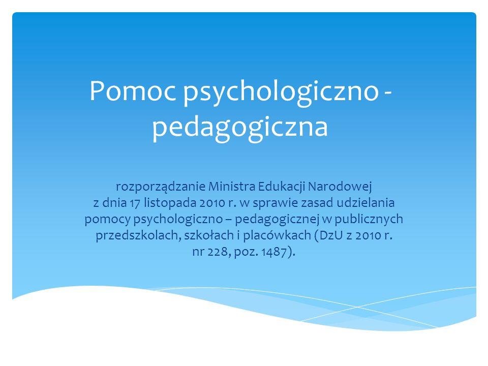 Pomoc psychologiczno - pedagogiczna rozporządzanie Ministra Edukacji Narodowej z dnia 17 listopada 2010 r. w sprawie zasad udzielania pomocy psycholog