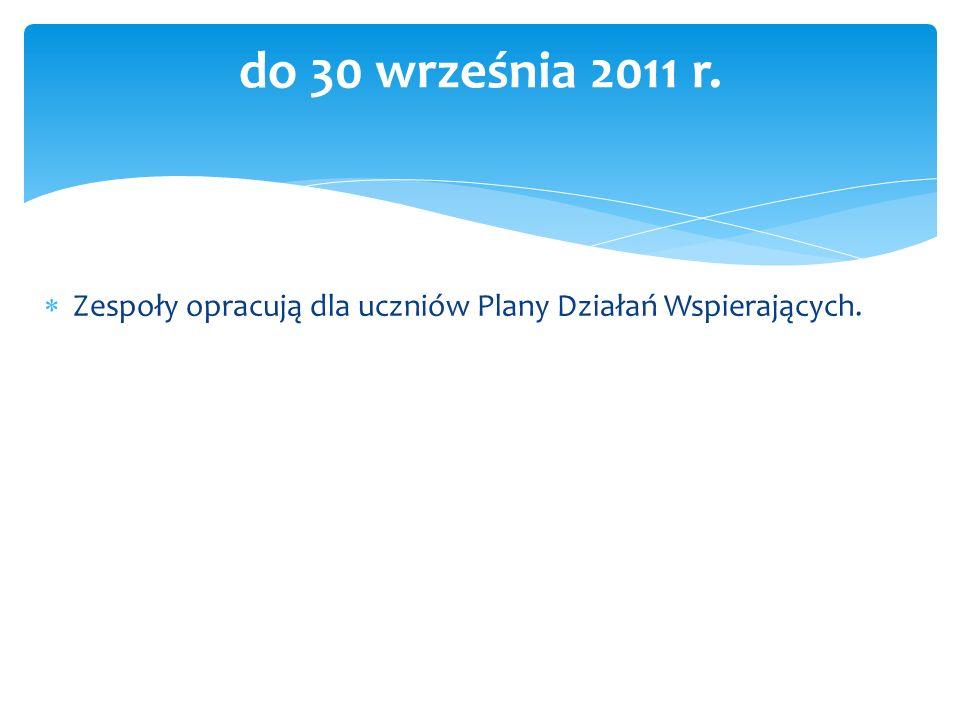 Zespoły opracują dla uczniów Plany Działań Wspierających. do 30 września 2011 r.