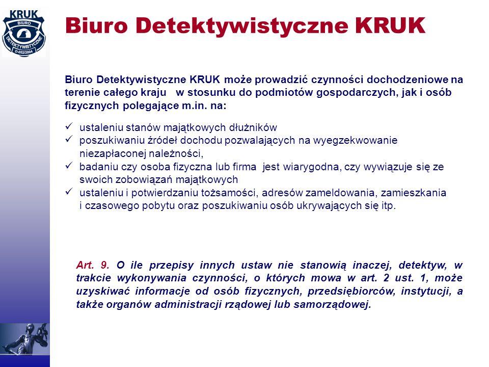 Biuro Detektywistyczne KRUK Biuro Detektywistyczne KRUK może prowadzić czynności dochodzeniowe na terenie całego kraju w stosunku do podmiotów gospoda