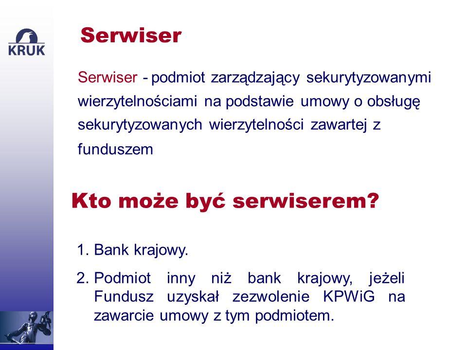 … może być serwiserem: funduszu sekurytyzacyjnego, który współtworzy (czyli w przypadku KRUKa funduszu PROKURA ) każdego innego funduszu sekurytyzacyjnego z którym zawrze umowę na obsługę sekurytyzowanych wierzytelności.
