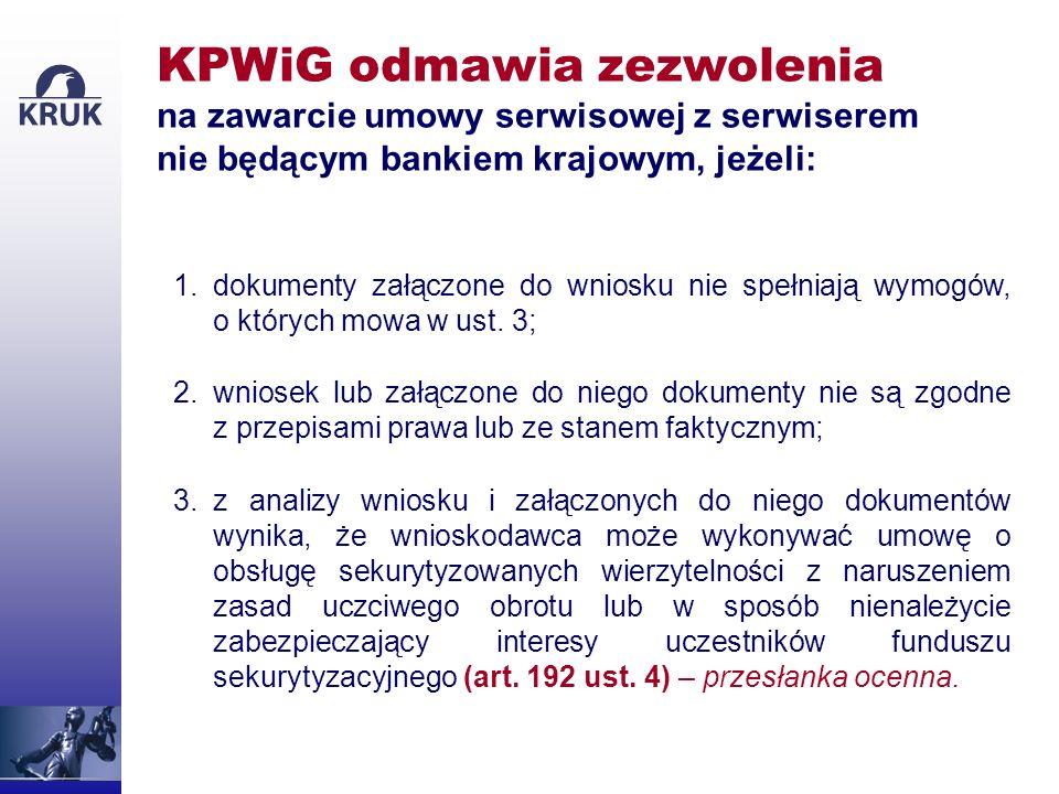 KPWiG odmawia zezwolenia na zawarcie umowy serwisowej z serwiserem nie będącym bankiem krajowym, jeżeli: 1.dokumenty załączone do wniosku nie spełniaj