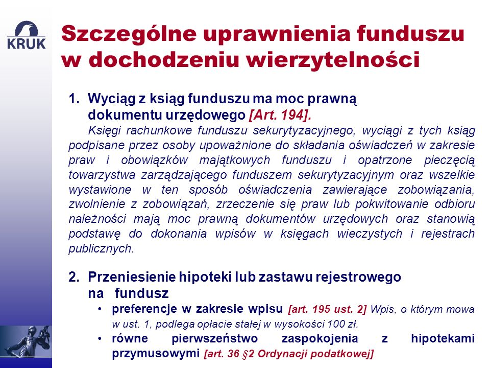 1.Wyciąg z ksiąg funduszu ma moc prawną dokumentu urzędowego [Art. 194]. Księgi rachunkowe funduszu sekurytyzacyjnego, wyciągi z tych ksiąg podpisane