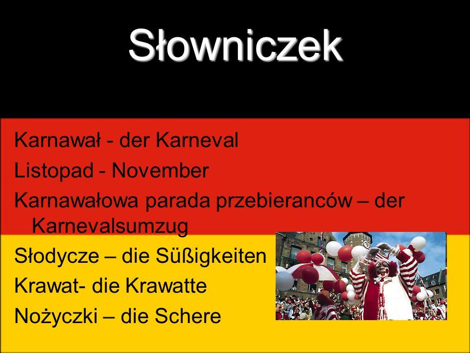 Słowniczek Karnawał - der Karneval Listopad - November Karnawałowa parada przebieranców – der Karnevalsumzug Słodycze – die Süßigkeiten Krawat- die Kr
