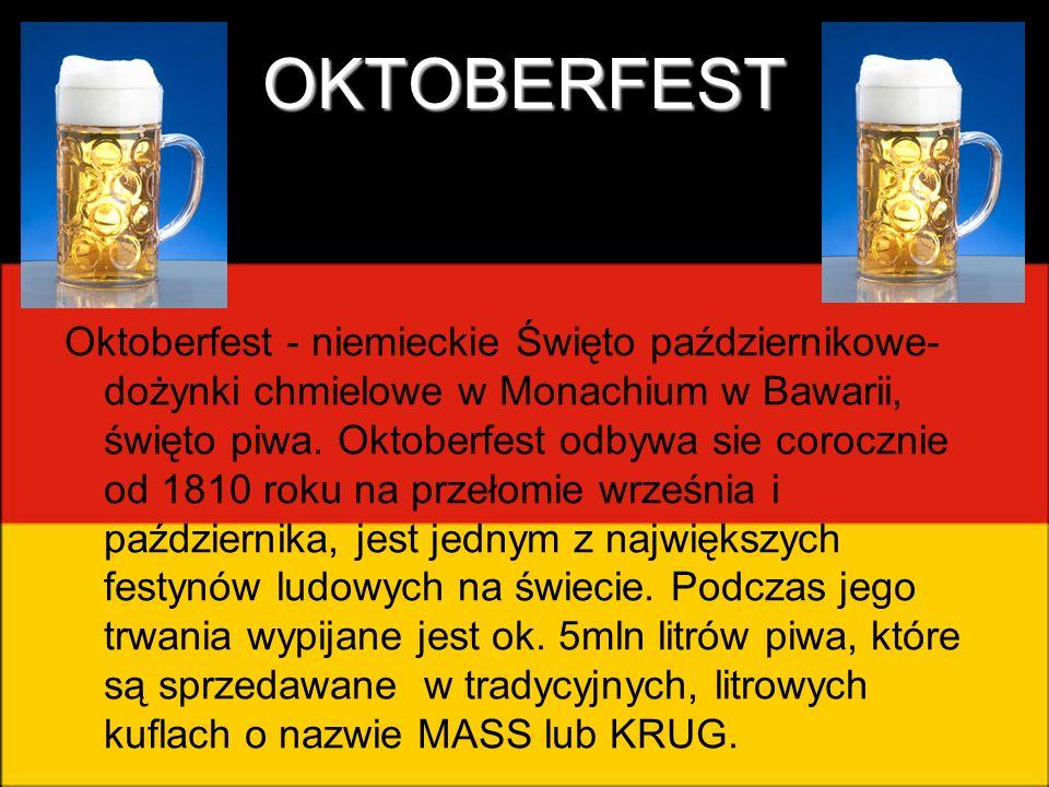 OKTOBERFEST Oktoberfest - niemieckie Święto październikowe- dożynki chmielowe w Monachium w Bawarii, święto piwa. Oktoberfest odbywa sie corocznie od