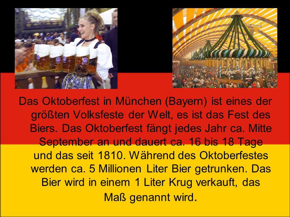 Das Oktoberfest in München (Bayern) ist eines der größten Volksfeste der Welt, es ist das Fest des Biers. Das Oktoberfest fängt jedes Jahr ca. Mitte S