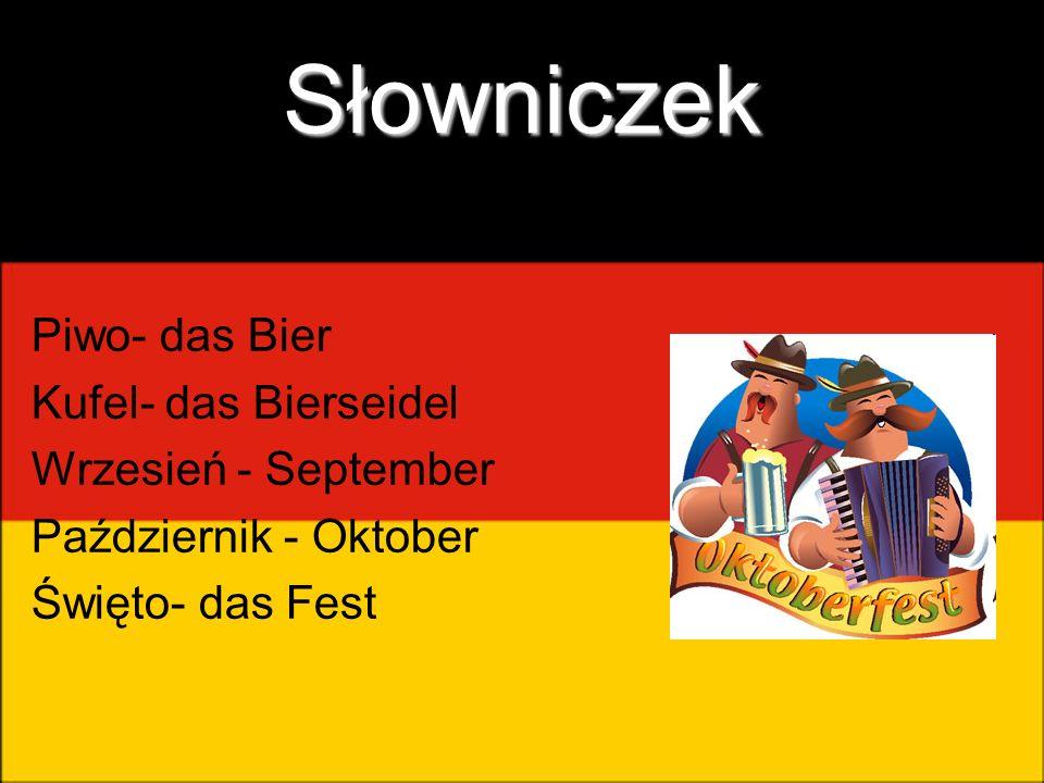 Słowniczek Piwo- das Bier Kufel- das Bierseidel Wrzesień - September Październik - Oktober Święto- das Fest