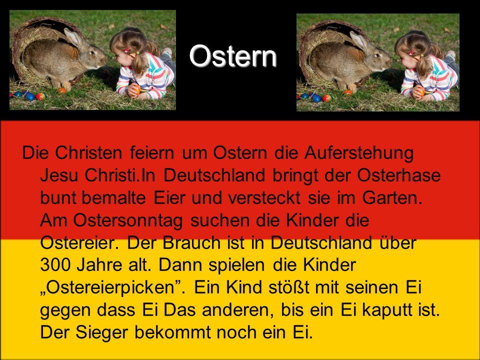 Ostern Die Christen feiern um Ostern die Auferstehung Jesu Christi.In Deutschland bringt der Osterhase bunt bemalte Eier und versteckt sie im Garten.