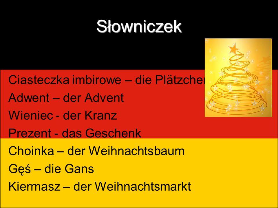 Słowniczek Ciasteczka imbirowe – die Plätzchen Adwent – der Advent Wieniec - der Kranz Prezent - das Geschenk Choinka – der Weihnachtsbaum Gęś – die G