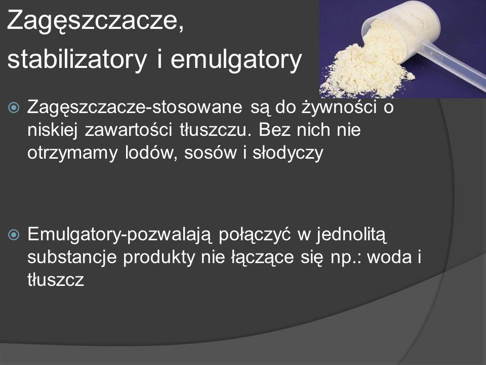Zagęszczacze, stabilizatory i emulgatory Zagęszczacze-stosowane są do żywności o niskiej zawartości tłuszczu. Bez nich nie otrzymamy lodów, sosów i sł