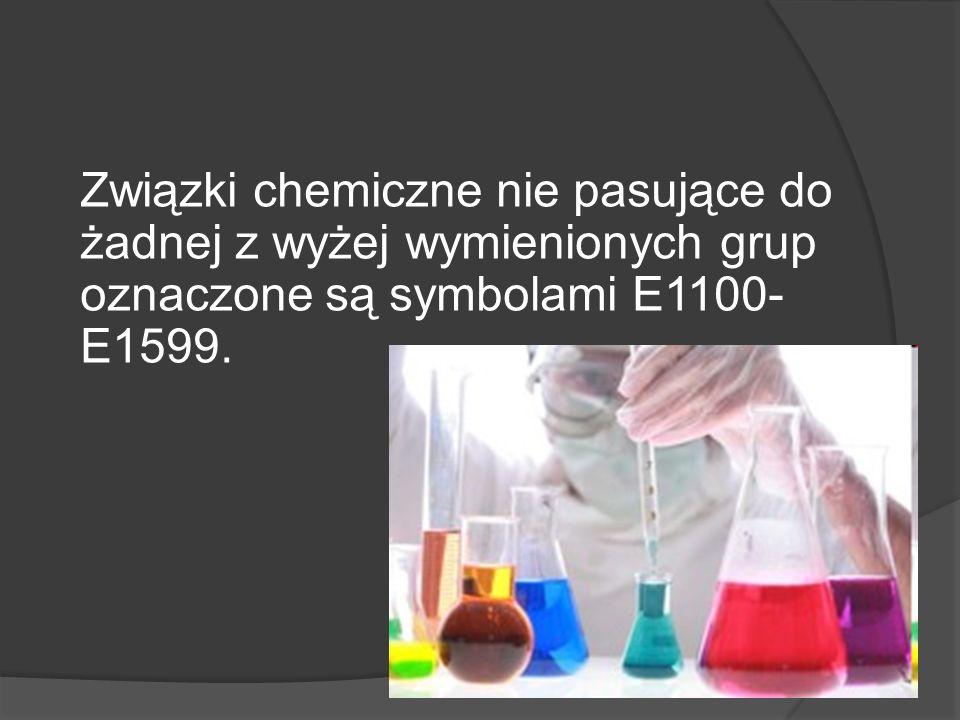 Związki chemiczne nie pasujące do żadnej z wyżej wymienionych grup oznaczone są symbolami E1100- E1599.