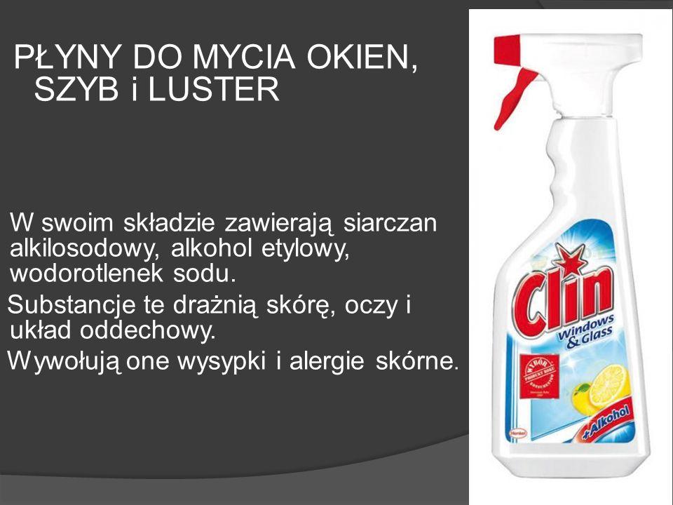PŁYNY DO MYCIA OKIEN, SZYB i LUSTER W swoim składzie zawierają siarczan alkilosodowy, alkohol etylowy, wodorotlenek sodu. Substancje te drażnią skórę,