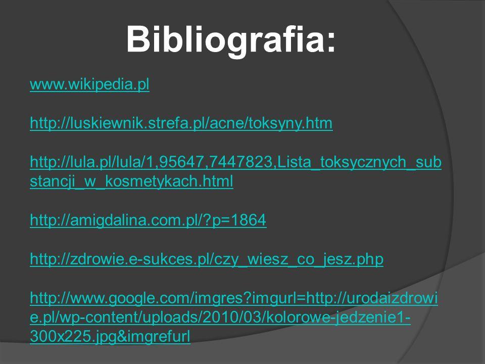 Bibliografia: www.wikipedia.pl http://luskiewnik.strefa.pl/acne/toksyny.htm http://lula.pl/lula/1,95647,7447823,Lista_toksycznych_sub stancji_w_kosmet