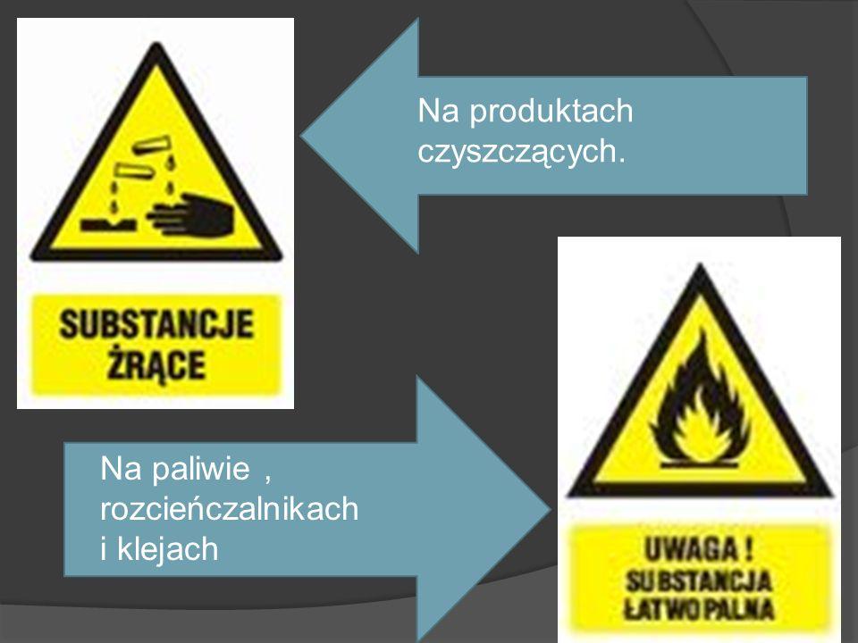 Na produktach czyszczących. Na paliwie, rozcieńczalnikach i klejach