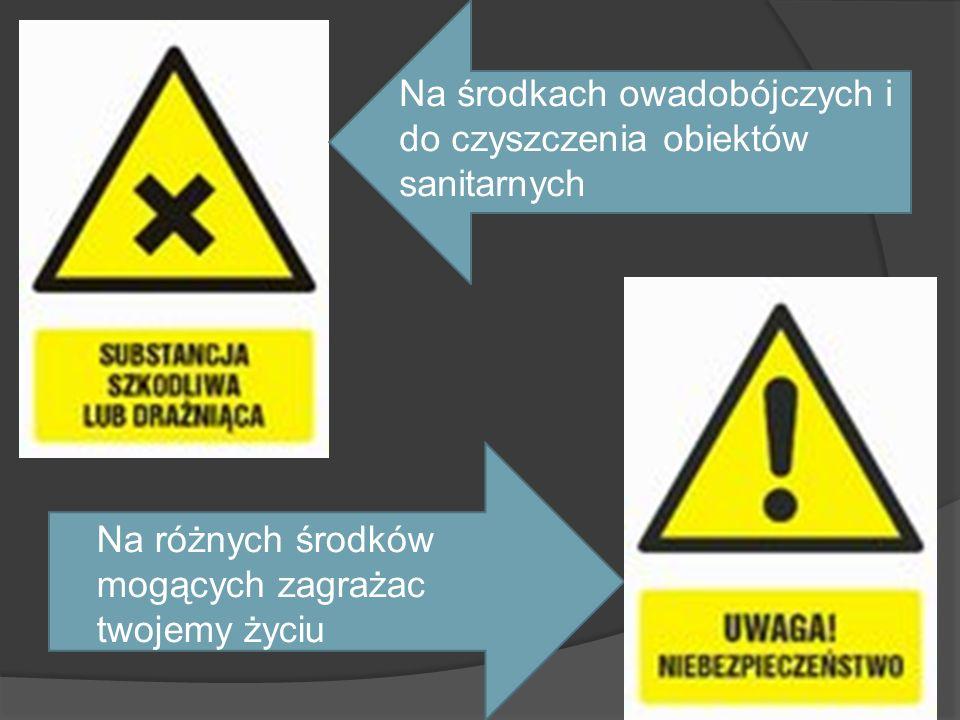 Na środkach owadobójczych i do czyszczenia obiektów sanitarnych Na różnych środków mogących zagrażac twojemy życiu