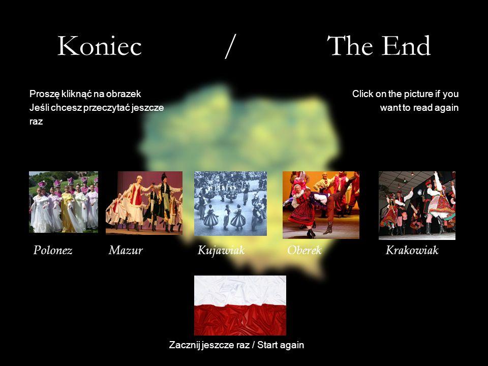 Koniec / The End Proszę kliknąć na obrazek Jeśli chcesz przeczytać jeszcze raz Click on the picture if you want to read again Polonez Mazur Kujawiak O