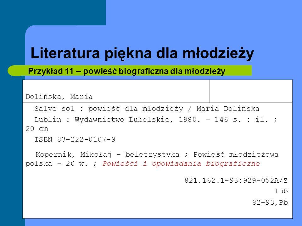 Literatura piękna dla młodzieży Przykład 11 – powieść biograficzna dla młodzieży Dolińska, Maria Salve sol : powieść dla młodzieży / Maria Dolińska Lu