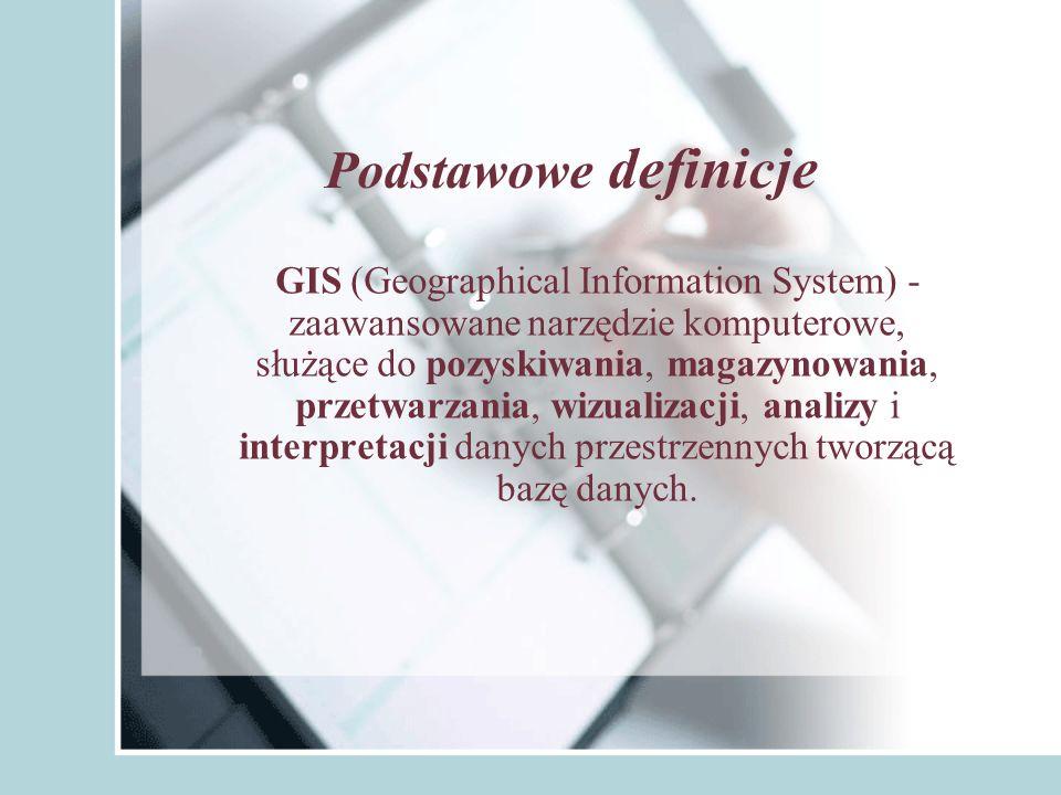 Podstawowe definicje GIS (Geographical Information System) - zaawansowane narzędzie komputerowe, służące do pozyskiwania, magazynowania, przetwarzania, wizualizacji, analizy i interpretacji danych przestrzennych tworzącą bazę danych.