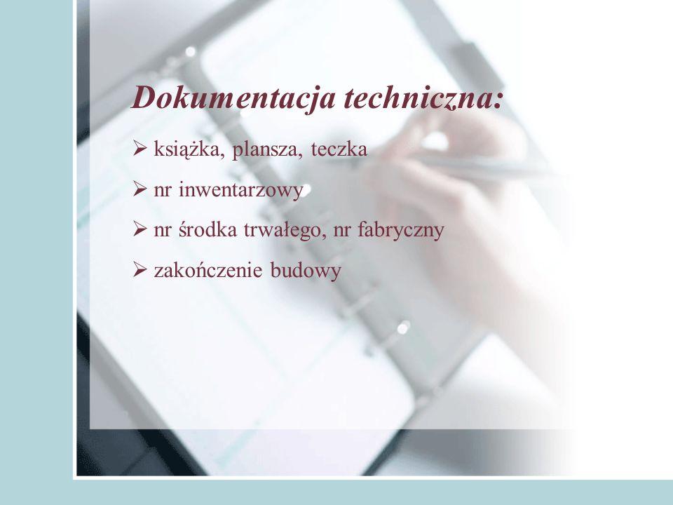 Dokumentacja techniczna: książka, plansza, teczka nr inwentarzowy nr środka trwałego, nr fabryczny zakończenie budowy
