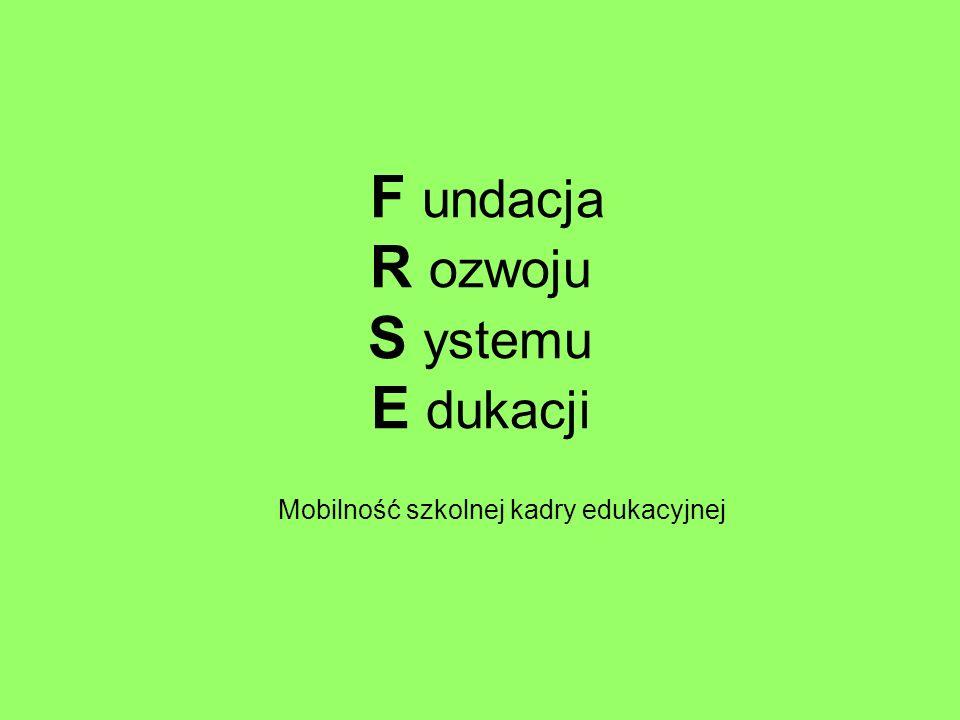 F undacja R ozwoju S ystemu E dukacji Mobilność szkolnej kadry edukacyjnej