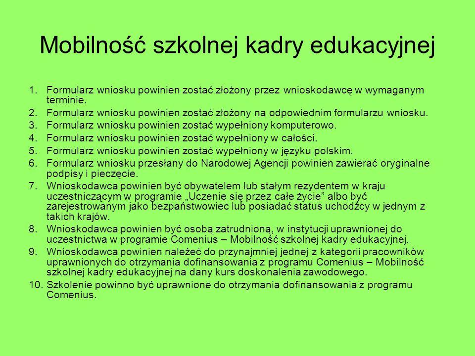 Mobilność szkolnej kadry edukacyjnej 1.Formularz wniosku powinien zostać złożony przez wnioskodawcę w wymaganym terminie.