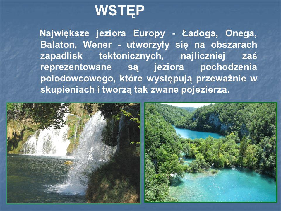 Największe jeziora Europy - Ładoga, Onega, Balaton, Wener - utworzyły się na obszarach zapadlisk tektonicznych, najliczniej zaś reprezentowane są jezi