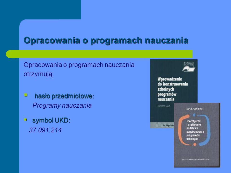 Opracowania o programach nauczania otrzymują: hasło przedmiotowe: hasło przedmiotowe: Programy nauczania symbol UKD: symbol UKD: 37.091.214