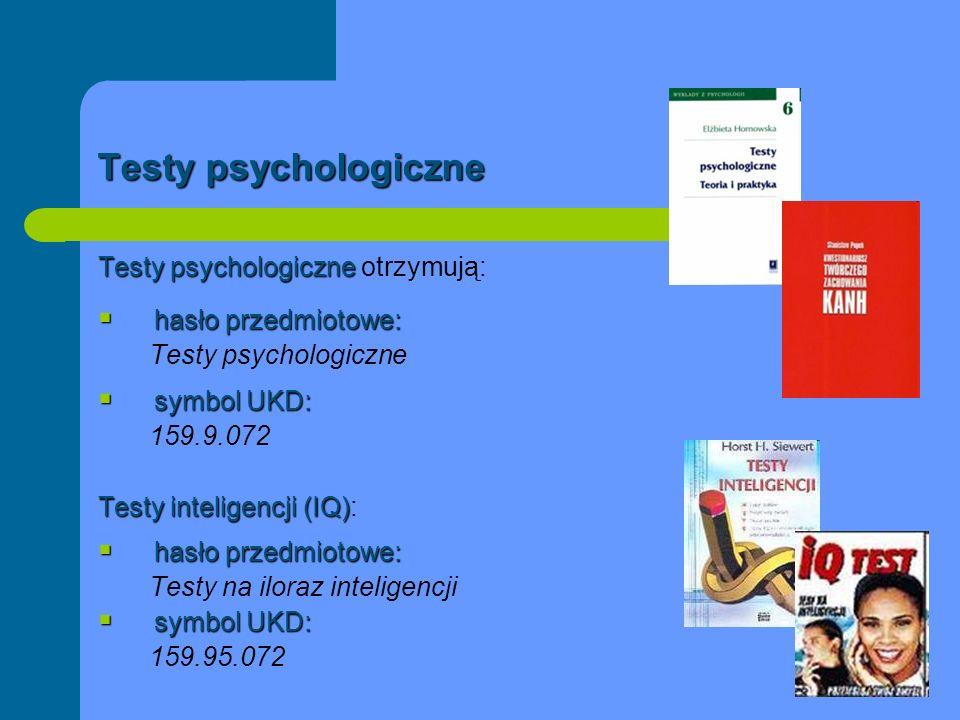 Testy psychologiczne Testy psychologiczne Testy psychologiczne otrzymują: hasło przedmiotowe: hasło przedmiotowe: Testy psychologiczne symbol UKD: sym
