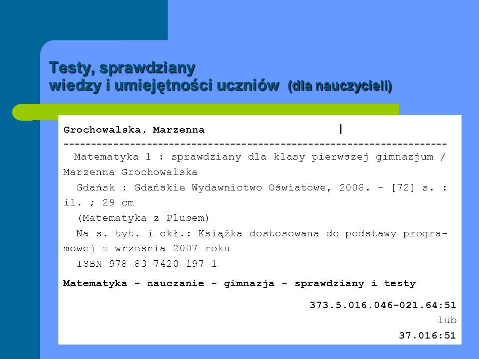 Testy, sprawdziany wiedzy i umiejętności uczniów (dla nauczycieli). Grochowalska, Marzenna | ---------------------------------------------------------