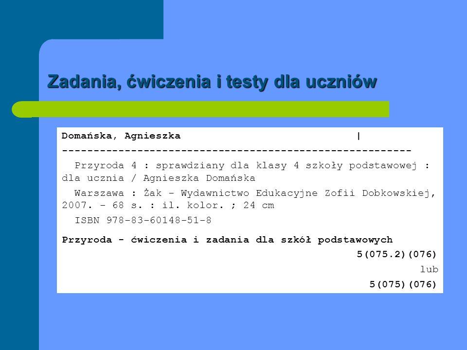 Zadania, ćwiczenia i testy dla uczniów. Domańska, Agnieszka | -------------------------------------------------------- Przyroda 4 : sprawdziany dla kl