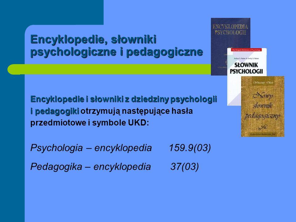 Encyklopedie, słowniki psychologiczne i pedagogiczne Encyklopedie i słowniki z dziedziny psychologii i pedagogiki i pedagogiki otrzymują następujące h
