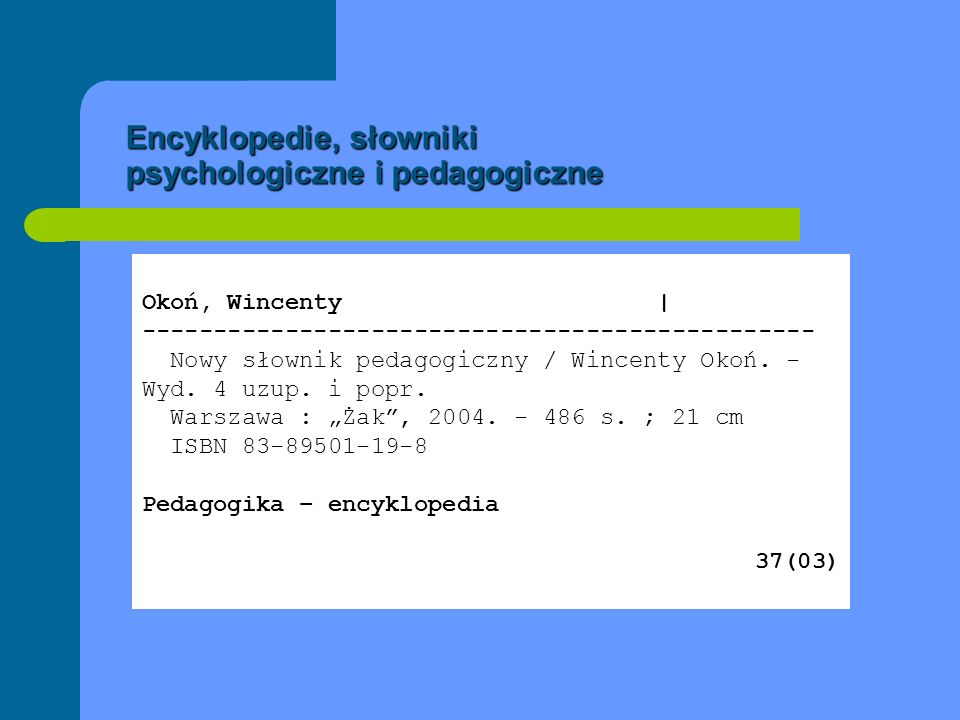 Testy, sprawdziany wiedzy i umiejętności uczniów (dla nauczycieli) Testy sprawdzające wiedzę uczniów z konkretnych przedmiotów otrzymują: hasło przedmiotowe hasło przedmiotowe wg schematu: np.: Język polski – nauczanie – szkoły ponadgimnazjalne – sprawdziany i testy symbol UKD - symbol UKD - symbol metodyki nauczania danego przedmiotu np.: 373.5.016.046-021.66:811.162.1 lub 37.016:811.162.1 Nazwa przedmiotu - nauczanie - typ szkoły - sprawdziany i testy