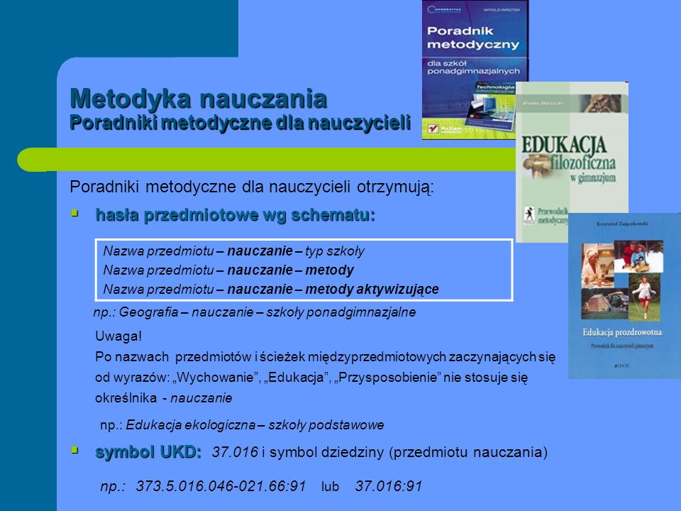 Metodyka nauczania Poradniki metodyczne dla nauczycieli | --------------------------------------------------------------- Pochwała ciekawości : poradnik dla nauczycieli filozofii, języka polskiego, wiedzy o kulturze i historii Kraków : Znak, 2003.