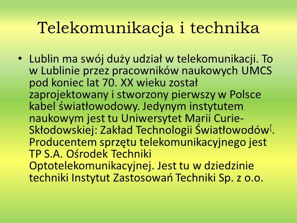 Telekomunikacja i technika Lublin ma swój duży udział w telekomunikacji. To w Lublinie przez pracowników naukowych UMCS pod koniec lat 70. XX wieku zo