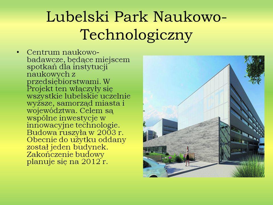 Lubelski Park Naukowo- Technologiczny Centrum naukowo- badawcze, będące miejscem spotkań dla instytucji naukowych z przedsiębiorstwami. W Projekt ten