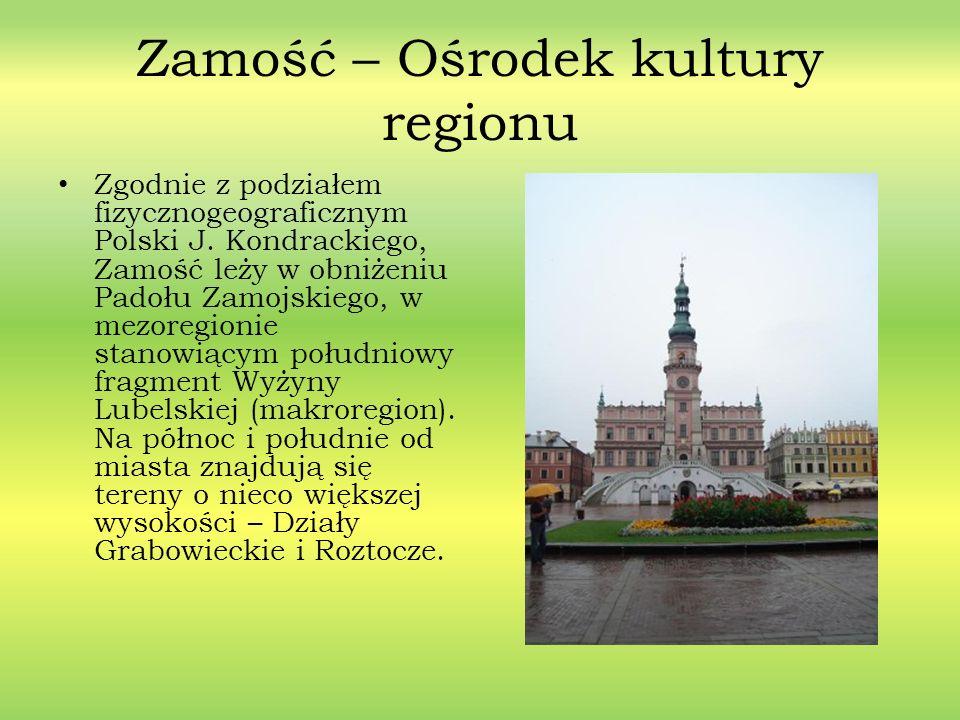 Zamość – Ośrodek kultury regionu Zgodnie z podziałem fizycznogeograficznym Polski J. Kondrackiego, Zamość leży w obniżeniu Padołu Zamojskiego, w mezor