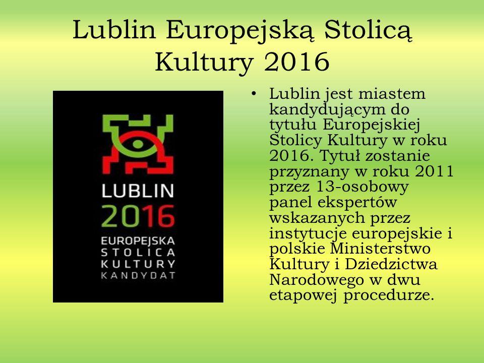 Lublin Europejską Stolicą Kultury 2016 Lublin jest miastem kandydującym do tytułu Europejskiej Stolicy Kultury w roku 2016. Tytuł zostanie przyznany w