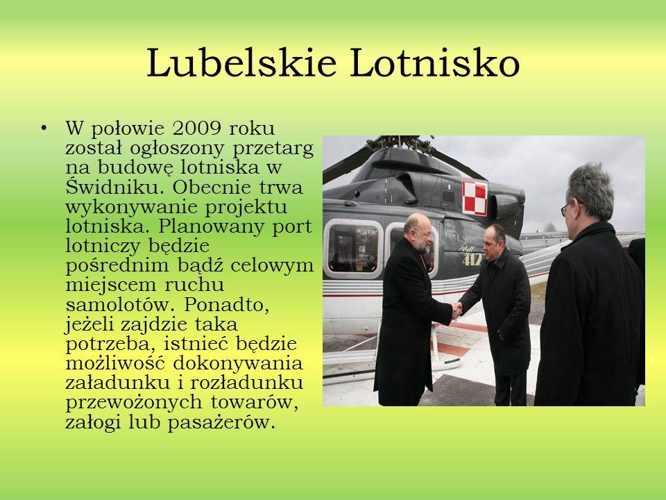 Lubelskie Lotnisko W połowie 2009 roku został ogłoszony przetarg na budowę lotniska w Świdniku. Obecnie trwa wykonywanie projektu lotniska. Planowany