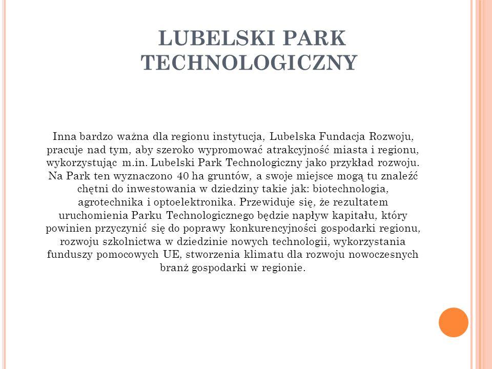 LUBELSKI PARK TECHNOLOGICZNY Inna bardzo ważna dla regionu instytucja, Lubelska Fundacja Rozwoju, pracuje nad tym, aby szeroko wypromować atrakcyjność