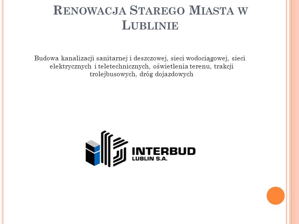 R ENOWACJA S TAREGO M IASTA W L UBLINIE Budowa kanalizacji sanitarnej i deszczowej, sieci wodociągowej, sieci elektrycznych i teletechnicznych, oświet