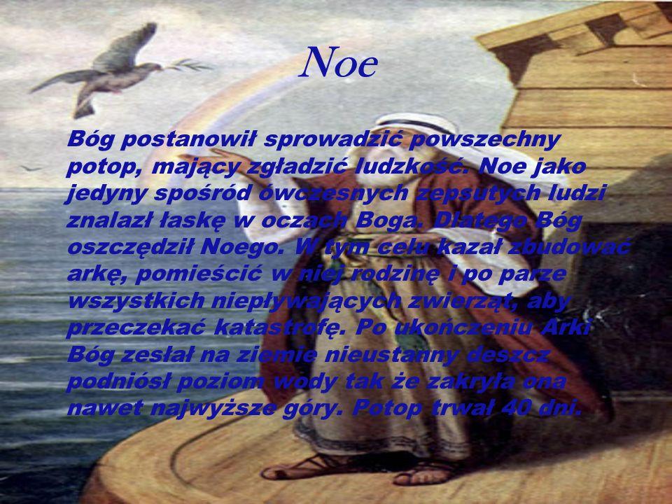 Noe Bóg postanowił sprowadzić powszechny potop, mający zgładzić ludzkość. Noe jako jedyny spośród ówczesnych zepsutych ludzi znalazł łaskę w oczach Bo