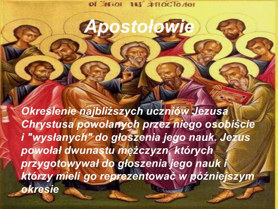 Apostołowie Określenie najbliższych uczniów Jezusa Chrystusa powołanych przez niego osobiście i